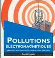 La pollution électromagnétique Le dépistage, les effets biologiques, les normes, les solutions.